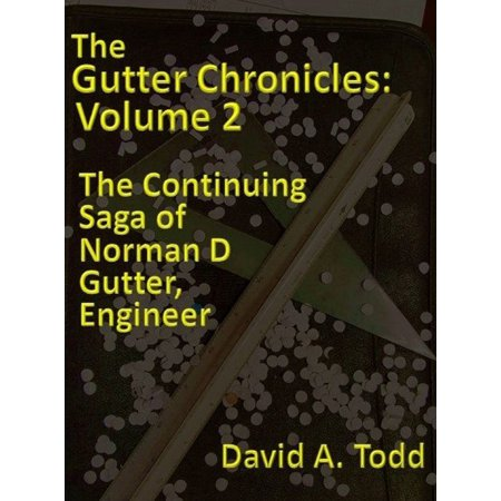 The Gutter Chronicles: Volume 2: The Continuing Saga of Norman D Gutter, Engineer -