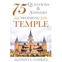 75 Questions and Answers about Preparing for the Temple (Paperback)