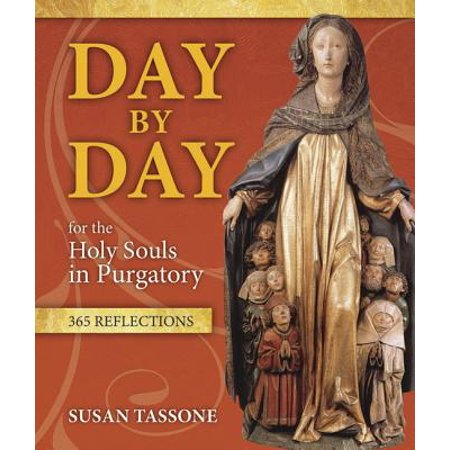 Day by Day for the Holy Souls in Purgatory : 365 Reflections - 365 Days Until Halloween
