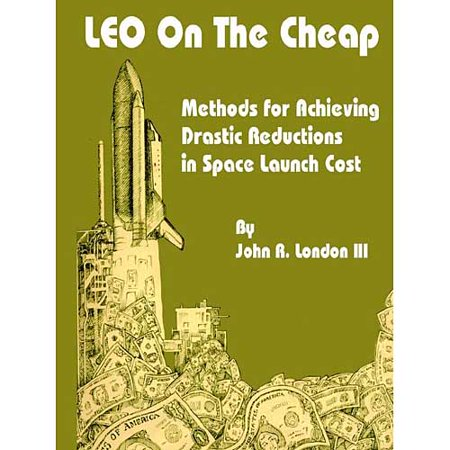 Leo On The Cheap  Methods For Achieving Drastic Reductions In Space Launch Costs