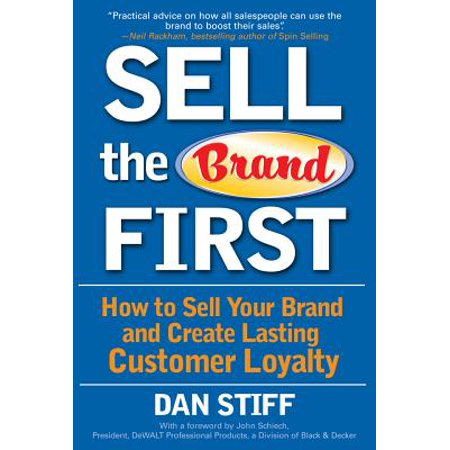 Sell the Brand First: How to Sell Your Brand and Create Lasting Customer