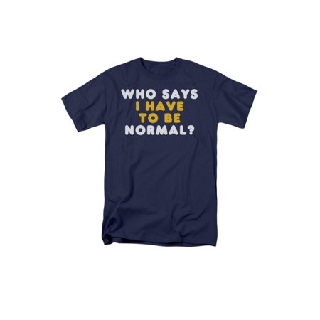 5f7b97bf 2BHip - Who Says I Have To Be Normal Humorous Funny Saying Adult T-Shirt -  Walmart.com