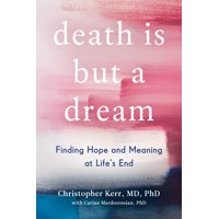 Death Is But a Dream : Finding Hope and Meaning at Life's End