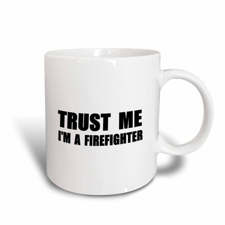Cheap Firefighter Gifts (3dRose Trust me Im a Firefighter - fun fire fighter humor funny job work gift - Ceramic Mug,)