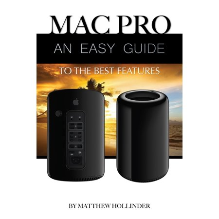 Mac Pro: An Easy Guide to the Best Features -