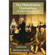 The Philadelphia Convention: In Their Own Words - eBook