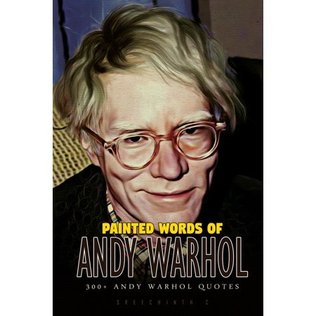 Painted Words of Andy Warhol: 300+ Andy Warhol Quotes - eBook Andy Warhol Quotes Pop Art