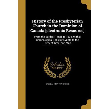 History Of The Presbyterian Church In The Dominion Of Canada  Electronic Resource