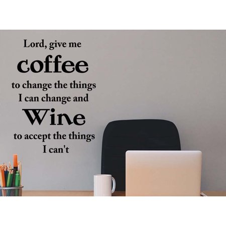 Lord give me coffee to change the things I can change and wine motivational inspirational vinyl quote saying office wall art lettering sign room decor](Wine Halloween Quotes)
