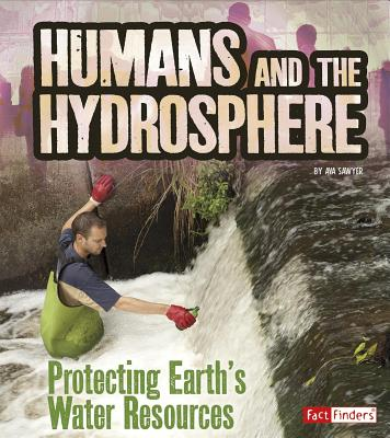 Humans and Our Planet: Humans and the Hydrosphere: Protecting Earth's Water Sources (Paperback)
