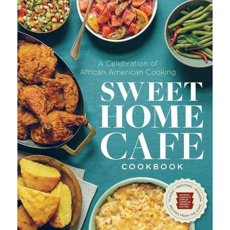Sweet Home Café Cookbook : A Celebration of African American (Best Cooking Schools In America)