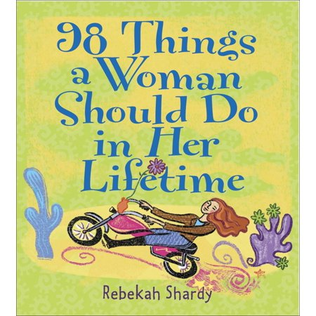 98 Things a Woman Should Do in Her Lifetime (Things To Get Your Sister For Her Birthday)