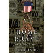 Home Of The Brave: In Their Own Words, Selected Short Stories Of Immigrant Medal Of Honor Recipients Of The Civil (Paperback)
