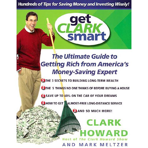 Get Clark Smart: The Ultimate Guide to Getting Rich from America's Money Saving Expert