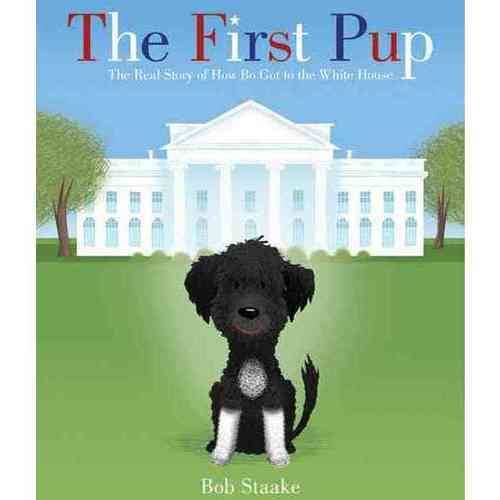 The First Pup: The Real Story of How Bo Got to the White House
