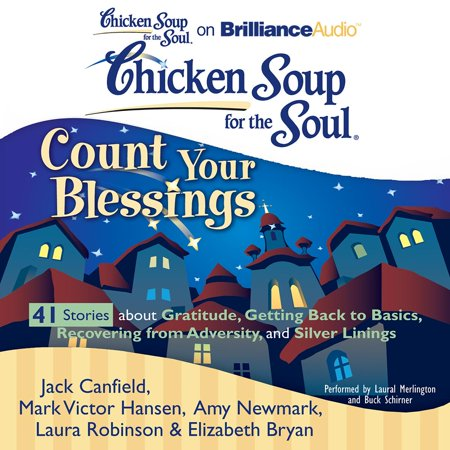 Chicken Soup for the Soul: Count Your Blessings - 41 Stories about Gratitude, Getting Back to Basics, Recovering from Adversity, and Silver Linings - Audiobook (Laura Story Blessings Cd)