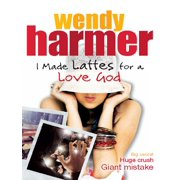 I Made Lattes for a Love God - eBook