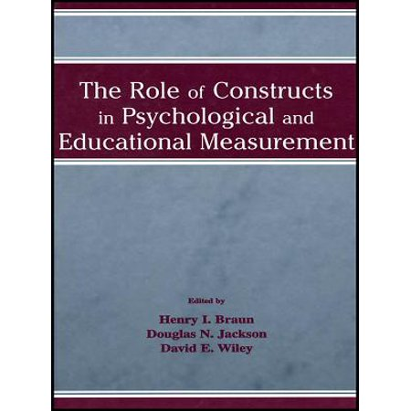 The Role of Constructs in Psychological and Educational Measurement -