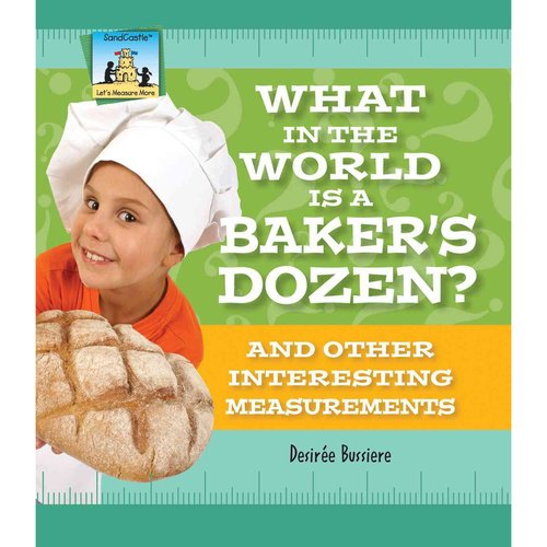 What in the World Is a Baker's Dozen? and Other Interesting Measurements