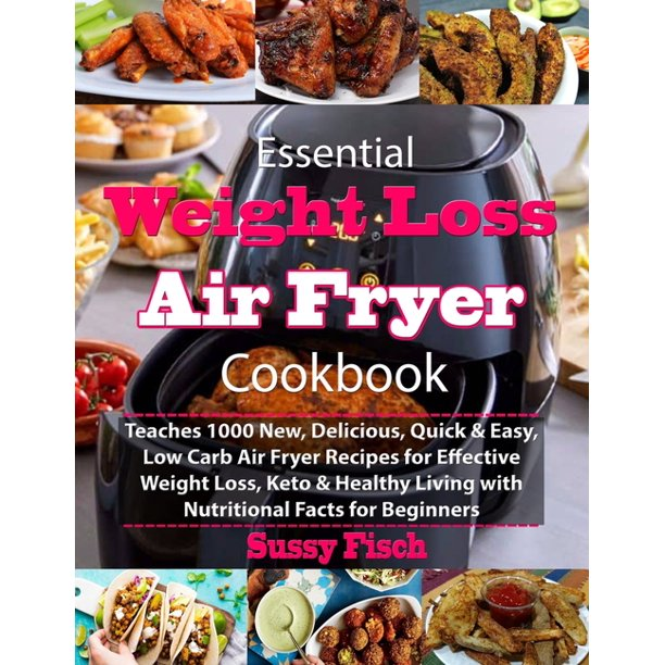 Essential Weight Loss Air Fryer Cookbook Teaches 1000 New