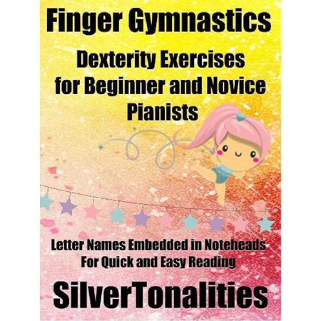 Finger Gymnastics – Dexterity Exercises for Beginner and Novice Pianists Letter Names Embedded In Noteheads for Quick and Easy Reading - eBook