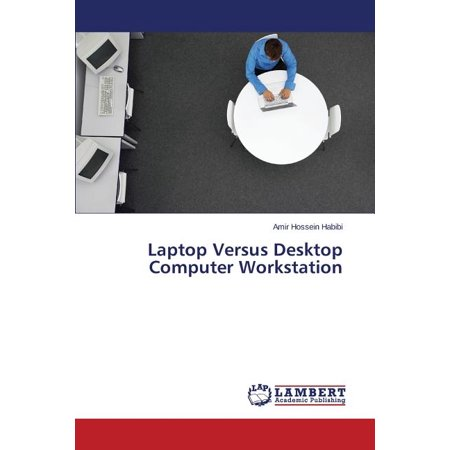 Laptop Versus Desktop Computer Workstation Laptop Versus Desktop Computer Workstation