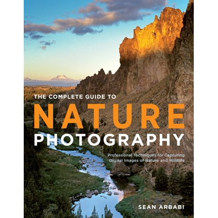 The Complete Guide to Nature Photography : Professional Techniques for Capturing Digital Images of Nature and Wildlife