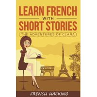 Learn French with Short Stories - The Adventures of Clara (Paperback)