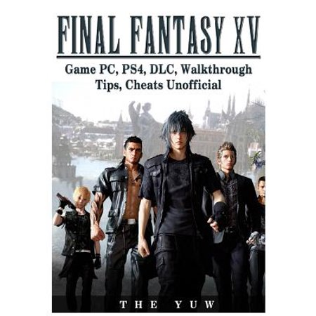 Final Fantasy XV Game Pc, Ps4, DLC, Walkthrough Tips, Cheats