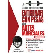 La guia definitiva - Entrenar con pesas para artes marciales (Paperback)