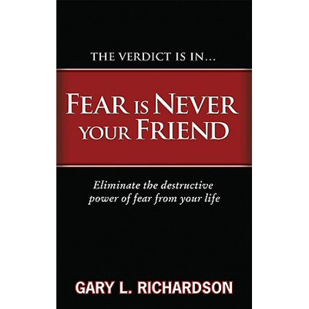 Fear Is Never Your Friend : Eliminate the Destructive Power of Fear from Your Life