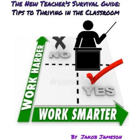 The New Teacher's Survival Guide: Tips to Thriving in the Classroom -