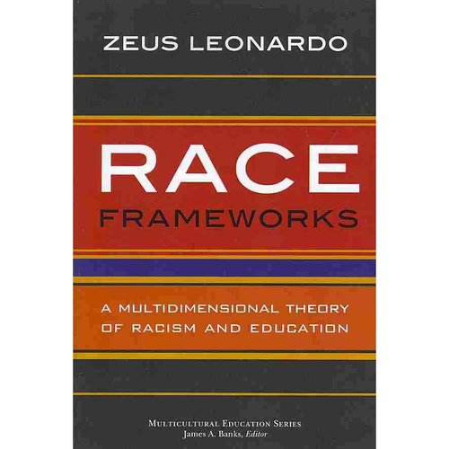 Race Frameworks: A Multidimensional Theory of Racism and Education
