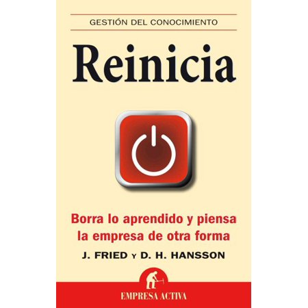 Reinicia   Rework  Borra Lo Aprendido Y Piensa La Empresa De Otra Forma   Change The Way You Work Forever