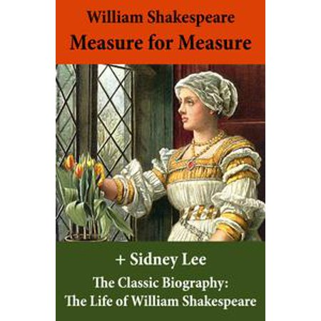 Measure for Measure (The Unabridged Play) + The Classic Biography: The Life of William Shakespeare - (Measure For Measure As A Problem Play)