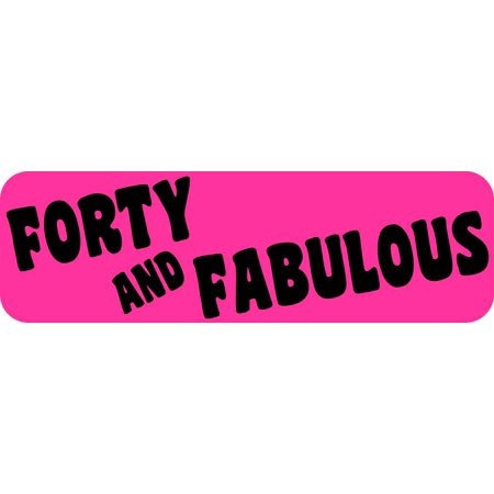 10in x 3in Forty And Fabulous Bumper Sticker Vehicle Window Door Stickers