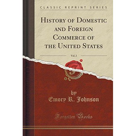 History Of Domestic And Foreign Commerce Of The United States  Vol  2  Classic Reprint