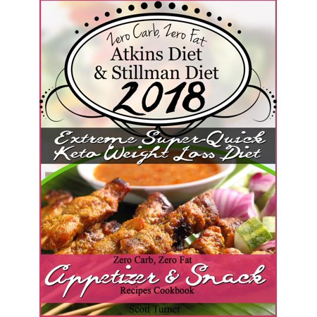 Zero Carb, Zero Fat Atkins Diet & Stillman Diet 2018 Extreme Super-Quick Keto Weight Loss Diet Zero Carb, Zero Fat Appetizer & Snack Recipes Cookbook - eBook](Fun Halloween Recipes Appetizer)