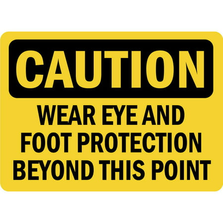 Traffic Signs - Caution - Wear Eye And Foot Protection Osha 12 x 18 Aluminum Sign Street Weather Approved Sign 0.04 Thickness