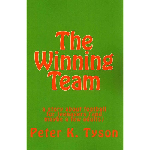 The Winning Team: A Story about Football for Teenagers (and Maybe a Few Adults)