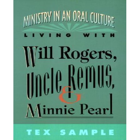 Ministry in an Oral Culture: Living with Will Rogers, Uncle Remus, and Minnie Pearl - image 1 de 1