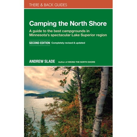 Camping the North Shore : A Guide to the Best Campgrounds in Minnesota's Spectacular Lake Superior (Best Of North Shore)