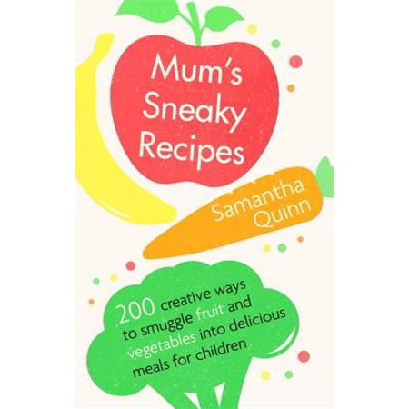 Mum's Sneaky Recipes : 200 creative ways to smuggle fruit and vegetables into delicious meals for - Vegetable Halloween Recipes
