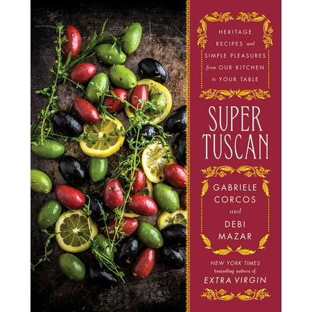 Super Tuscan : Heritage Recipes and Simple Pleasures from Our Kitchen to Your Table for $<!---->