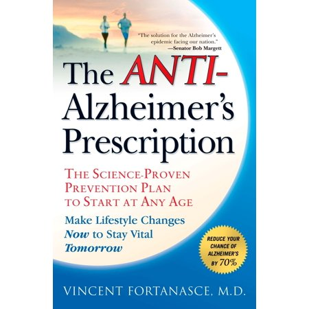 The Anti-Alzheimer's Prescription : The Science-Proven Prevention Plan to Start at Any