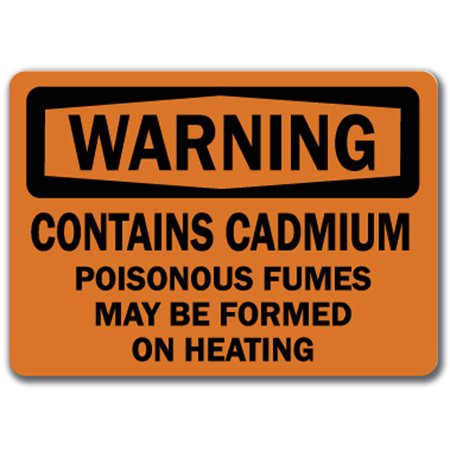Warning Sign - Contains Cadmium Poisonous Fumes May Be Formed On Heating - 10