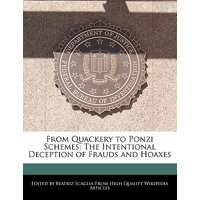 From Quackery to Ponzi Schemes : The Intentional Deception of Frauds and Hoaxes