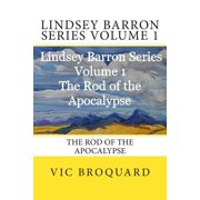Lindsey Barron Series Volume 1 the Rod of the Apocalypse