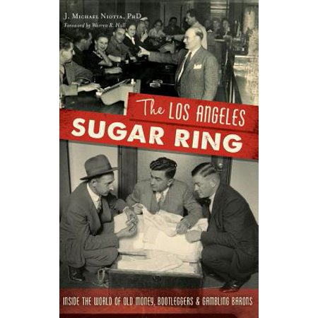 The Los Angeles Sugar Ring : Inside the World of Old Money, Bootleggers & Gambling