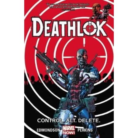 Deathlok 1: Control. Alt. Delete.